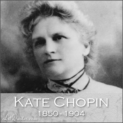 the early life of kate chopin Kate chopin was not native to louisiana and only on her french mother's side  had any pretentions to first hand experience with creole life for two centuries.