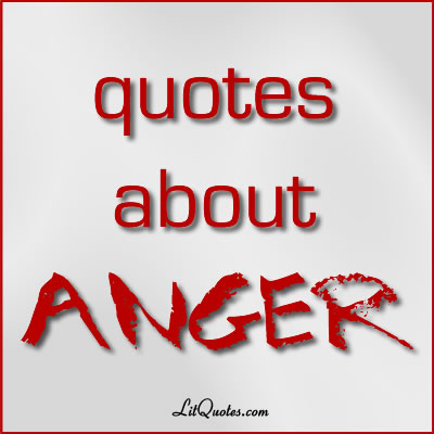 Quotes About Anger From Literature Litquotes Blog