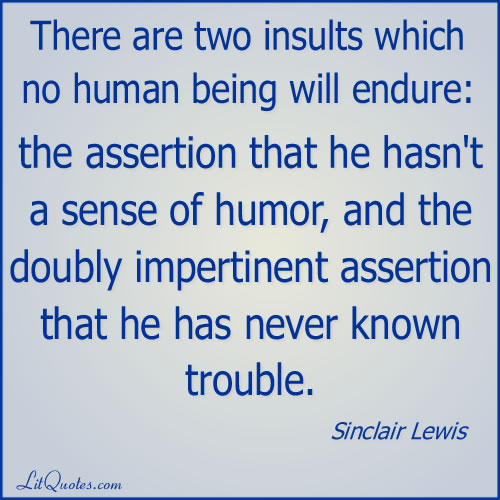 There are two insults which no human being will endure: